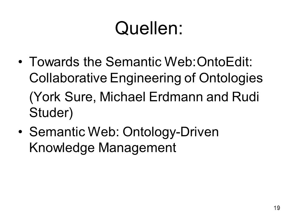 Quellen: Towards the Semantic Web: OntoEdit: Collaborative Engineering of Ontologies. (York Sure, Michael Erdmann and Rudi Studer)