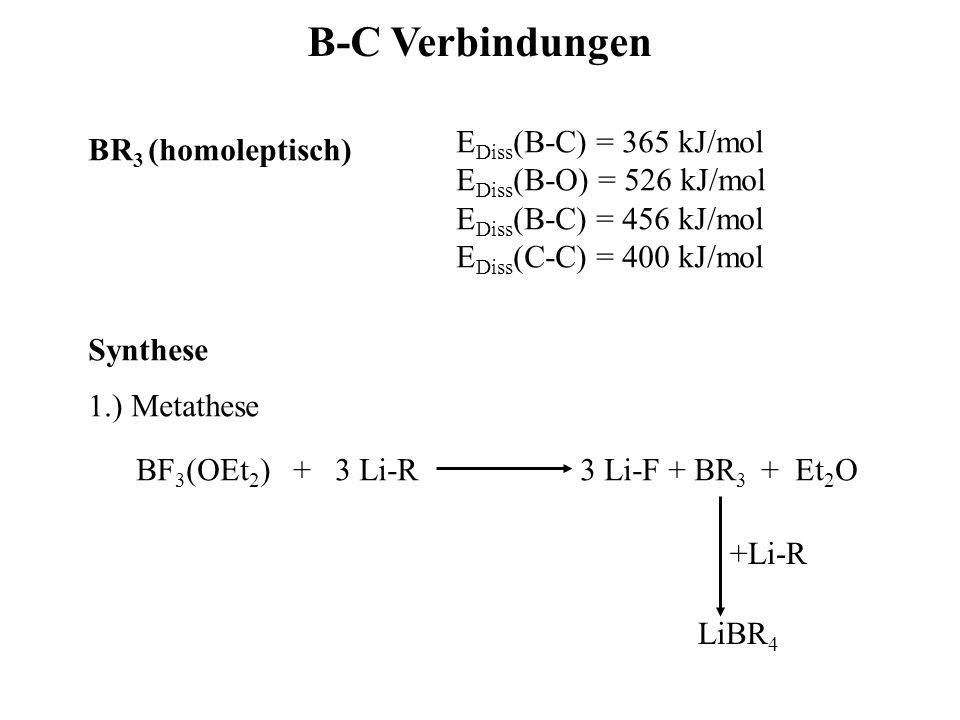 B-C Verbindungen EDiss(B-C) = 365 kJ/mol BR3 (homoleptisch)