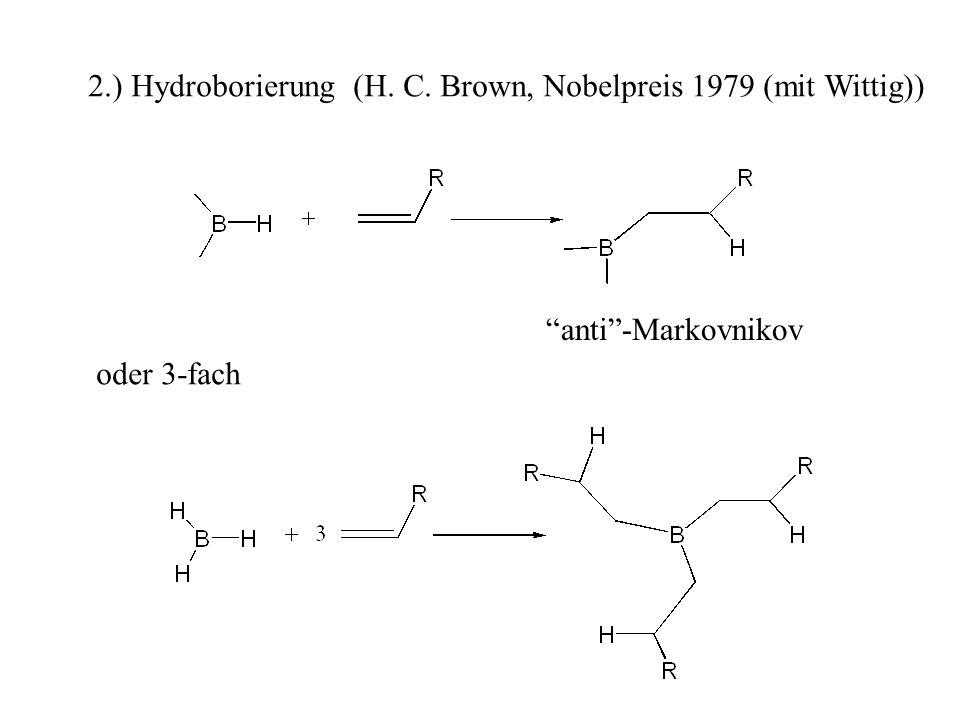 2.) Hydroborierung (H. C. Brown, Nobelpreis 1979 (mit Wittig))