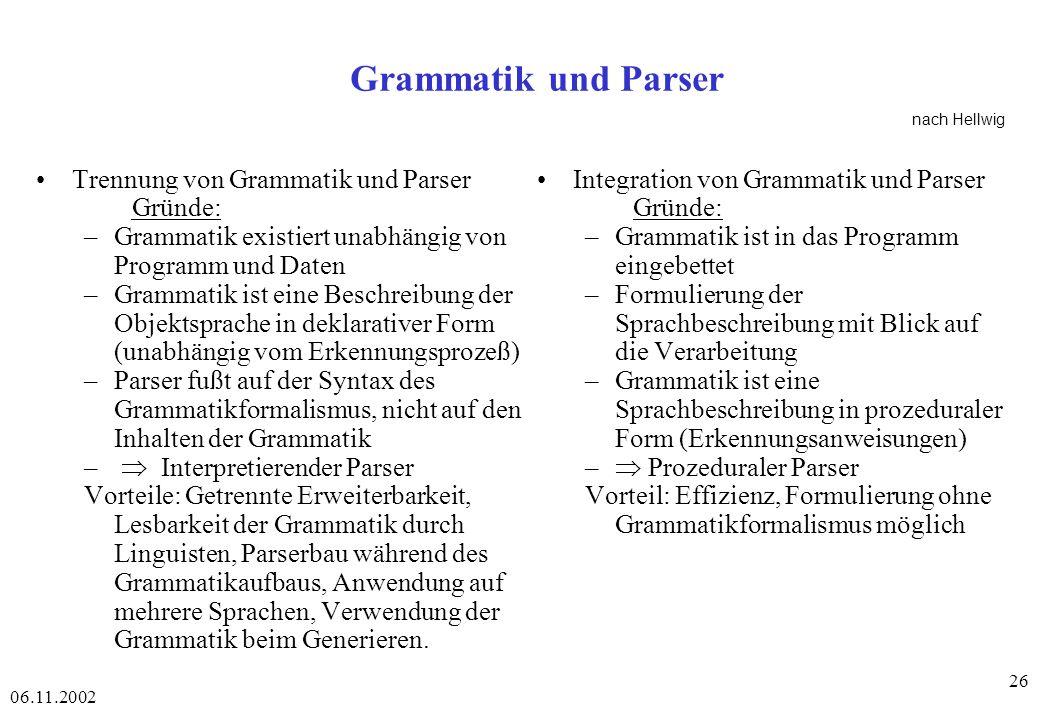 Grammatik und Parser Trennung von Grammatik und Parser Gründe: