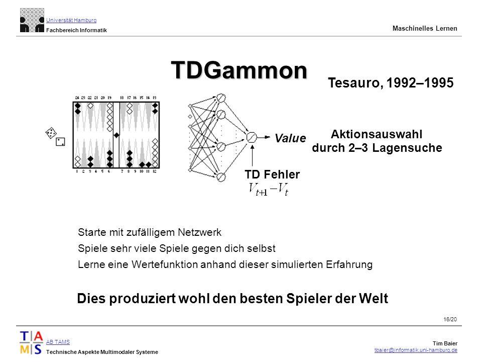 TDGammon Tesauro, 1992–1995. Aktionsauswahl. durch 2–3 Lagensuche. Value. TD Fehler. Starte mit zufälligem Netzwerk.
