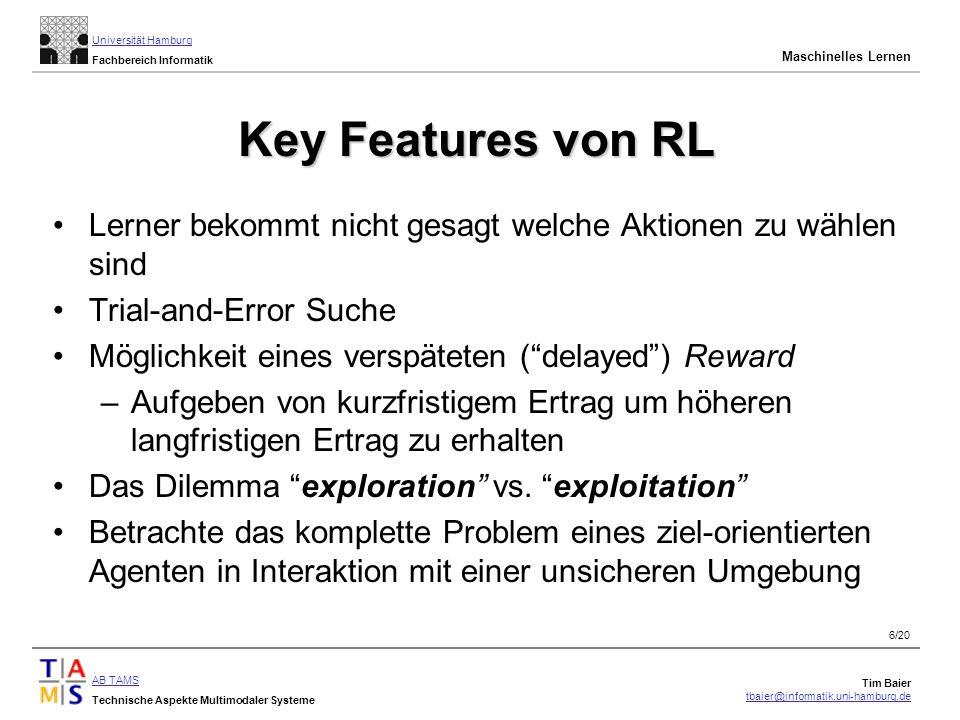 Key Features von RL Lerner bekommt nicht gesagt welche Aktionen zu wählen sind. Trial-and-Error Suche.