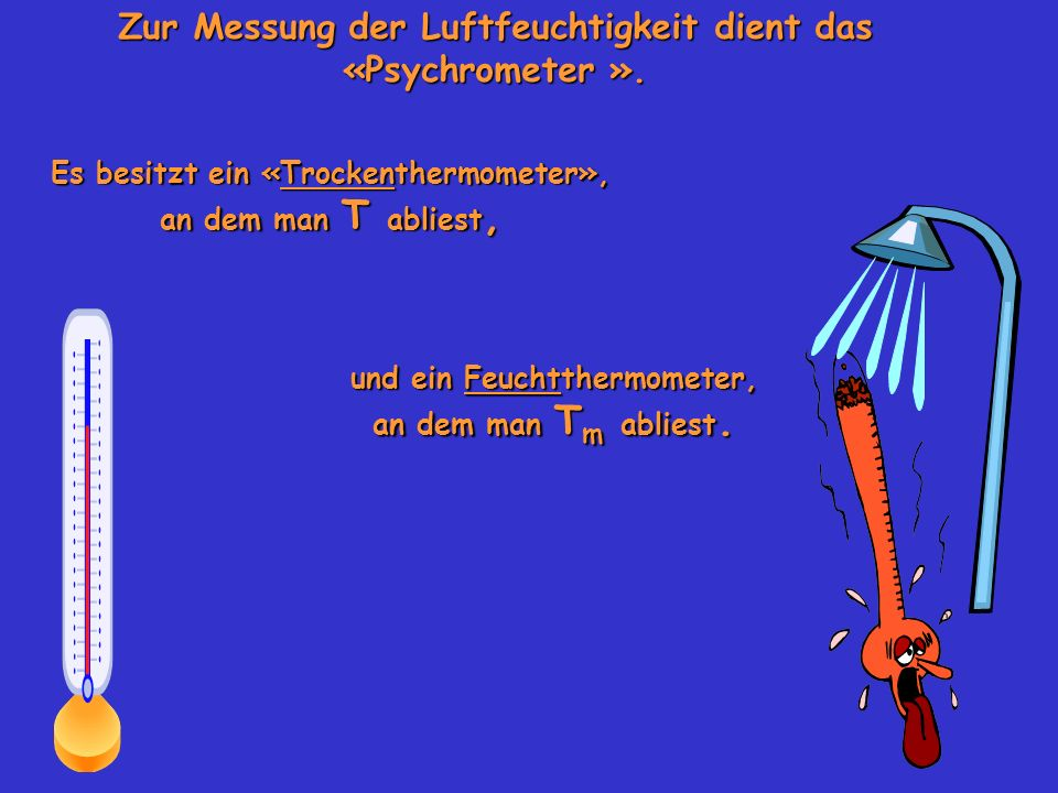 Zur Messung der Luftfeuchtigkeit dient das «Psychrometer ».