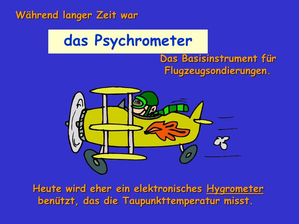 das Psychrometer Während langer Zeit war