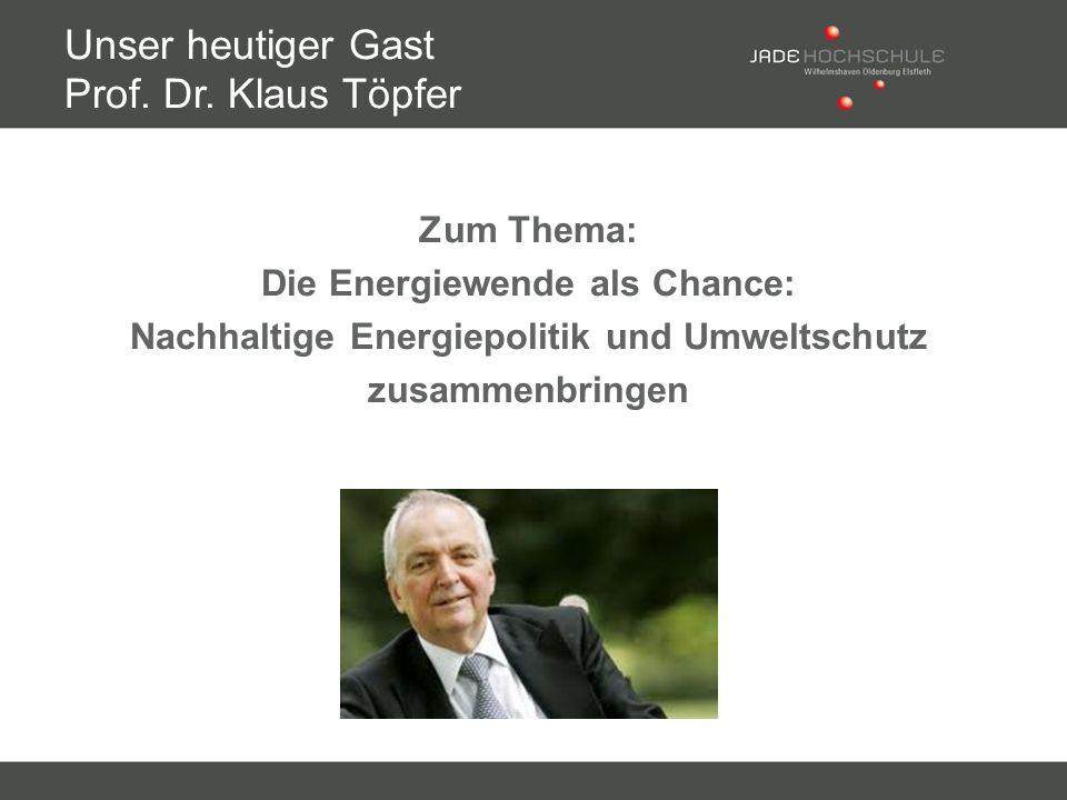 Unser heutiger Gast Prof. Dr. Klaus Töpfer