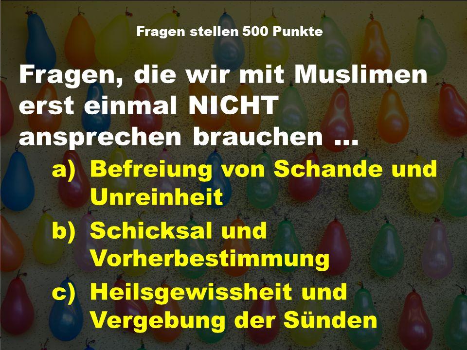 Fragen, die wir mit Muslimen erst einmal NICHT ansprechen brauchen …