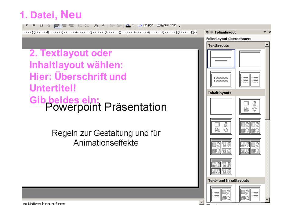 1. Datei, Neu 2. Textlayout oder Inhaltlayout wählen: Hier: Überschrift und Untertitel.