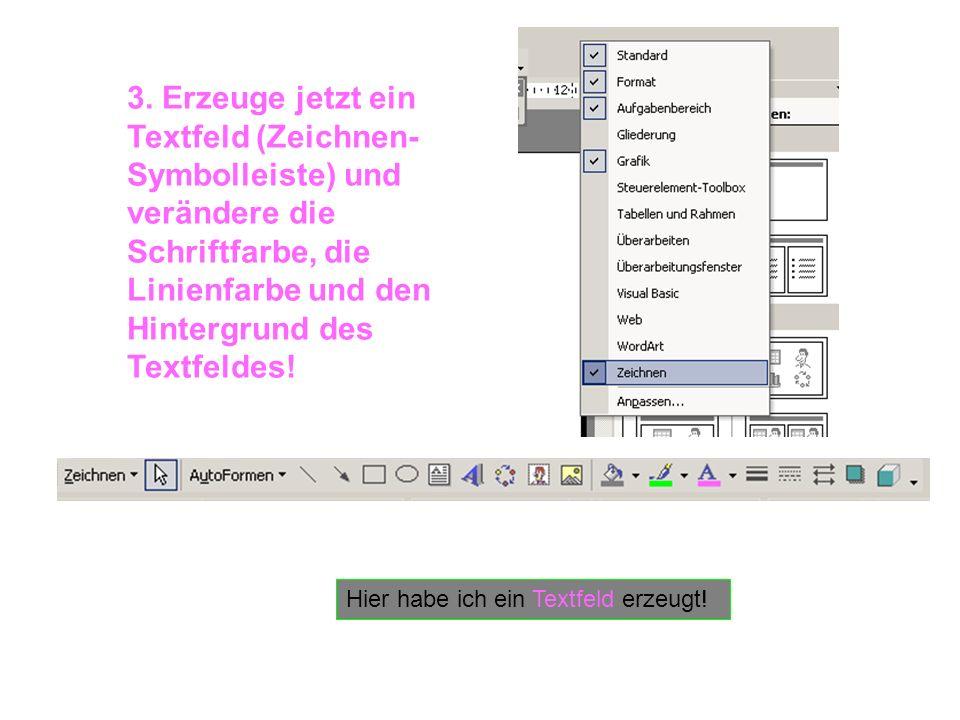 3. Erzeuge jetzt ein Textfeld (Zeichnen-Symbolleiste) und verändere die Schriftfarbe, die Linienfarbe und den Hintergrund des Textfeldes!