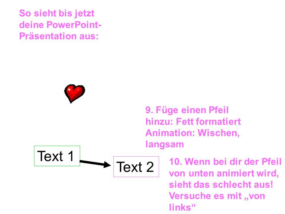 Text 1 Text 2 So sieht bis jetzt deine PowerPoint-Präsentation aus: