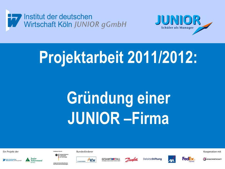 Projektarbeit 2011/2012: Gründung einer JUNIOR –Firma