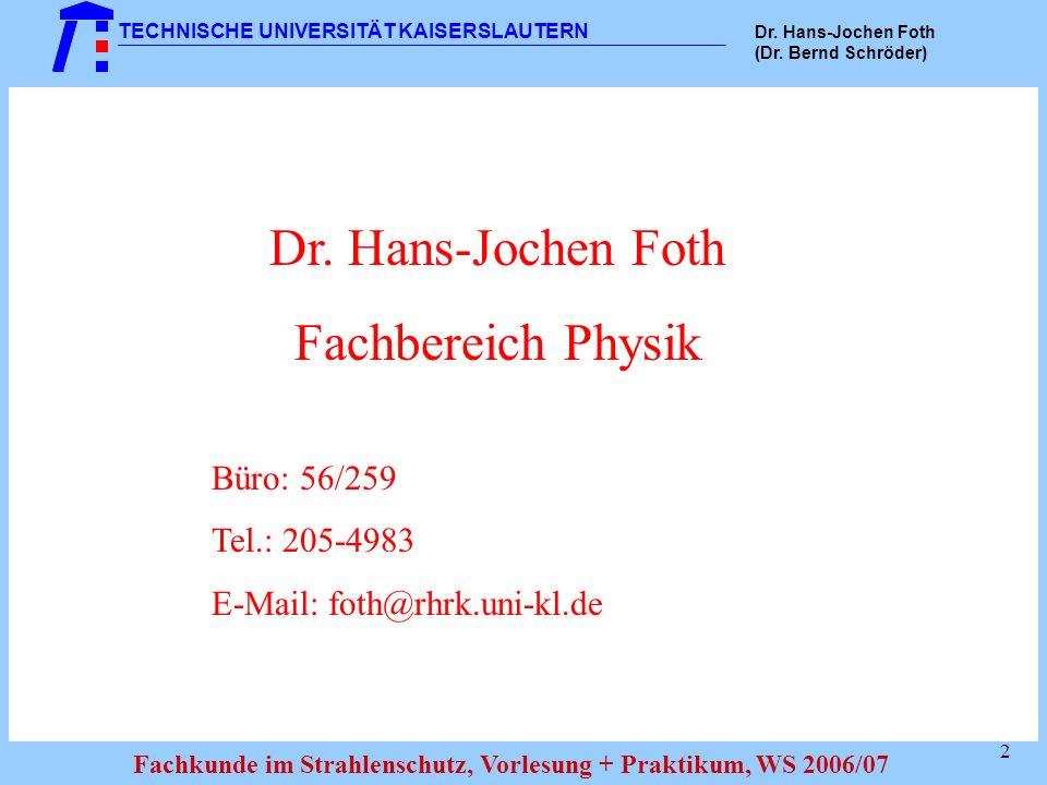 Dr. Hans-Jochen Foth Fachbereich Physik Büro: 56/259 Tel.: 205-4983