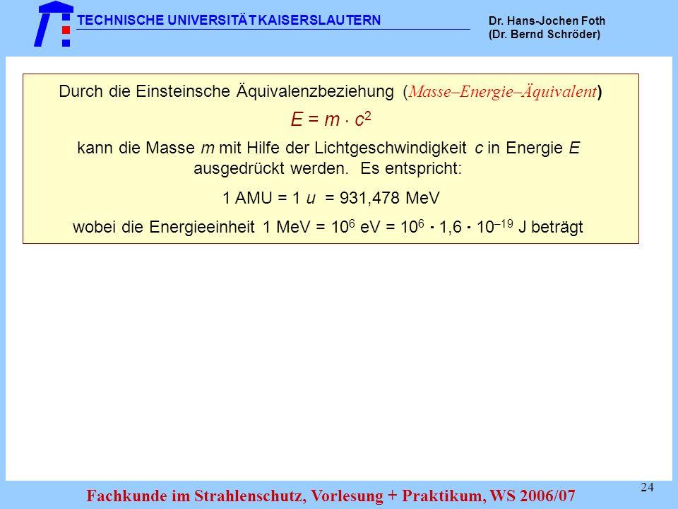 Durch die Einsteinsche Äquivalenzbeziehung (Masse–Energie–Äquivalent)