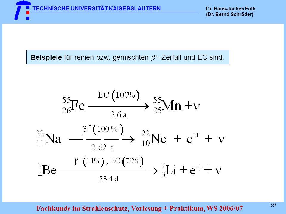 Beispiele für reinen bzw. gemischten +–Zerfall und EC sind: