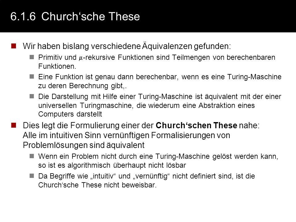 6.1.6 Church'sche These Wir haben bislang verschiedene Äquivalenzen gefunden: