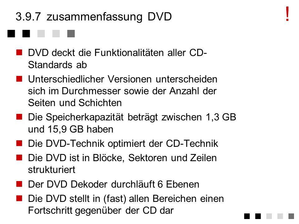 ! 3.9.7 zusammenfassung DVD. DVD deckt die Funktionalitäten aller CD-Standards ab.