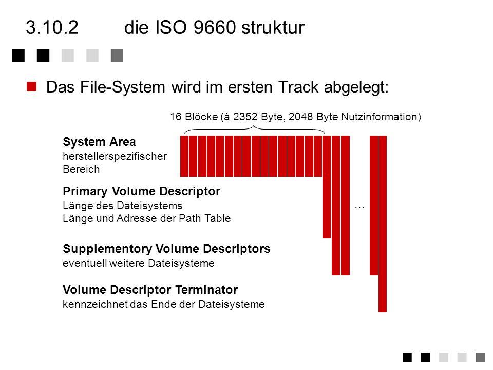 3.10.2 die ISO 9660 struktur Das File-System wird im ersten Track abgelegt: 16 Blöcke (à 2352 Byte, 2048 Byte Nutzinformation)
