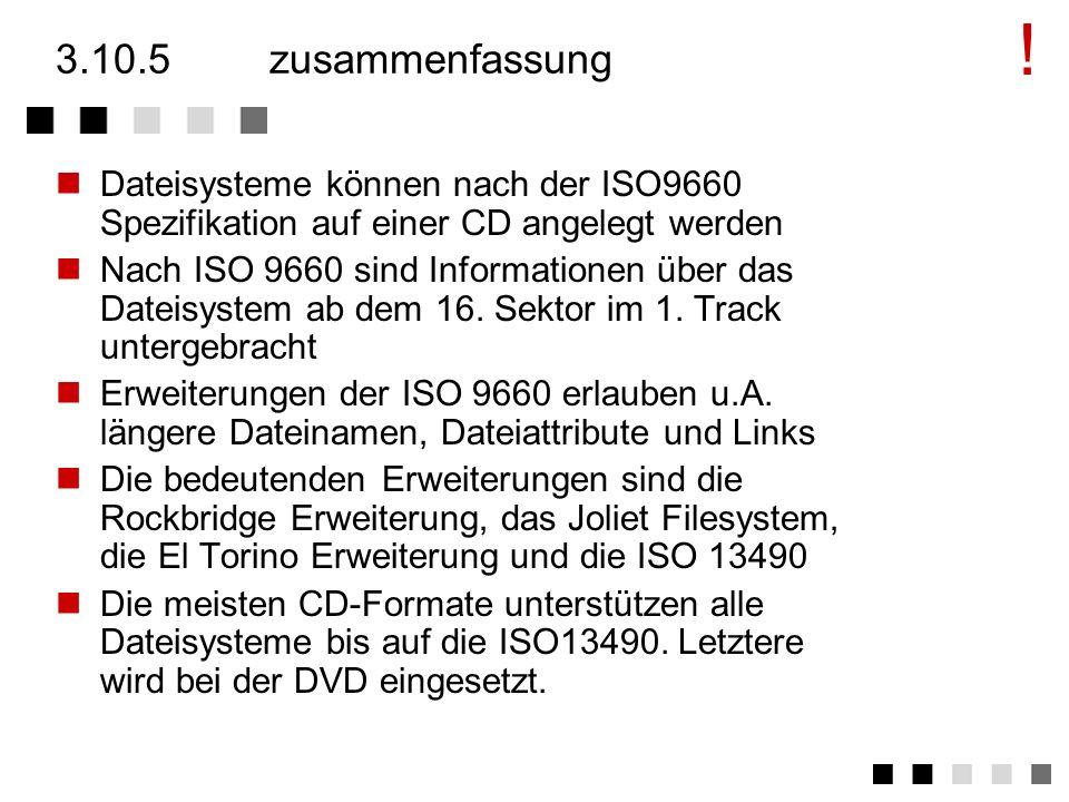 ! 3.10.5 zusammenfassung. Dateisysteme können nach der ISO9660 Spezifikation auf einer CD angelegt werden.