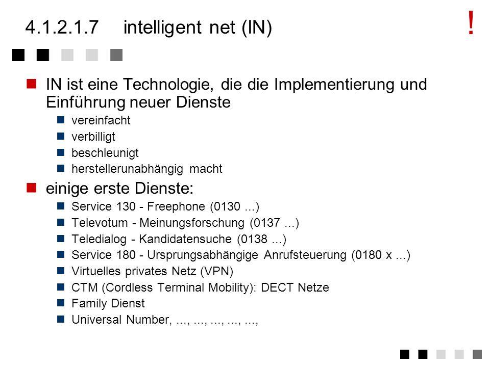 ! 4.1.2.1.7 intelligent net (IN) IN ist eine Technologie, die die Implementierung und Einführung neuer Dienste.