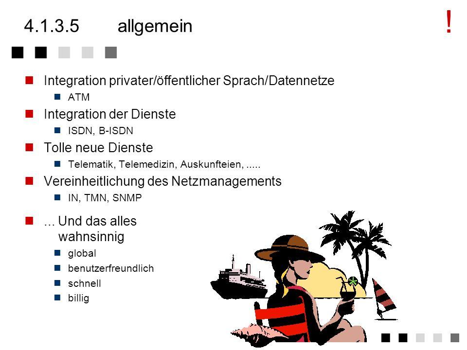 ! 4.1.3.5 allgemein. Integration privater/öffentlicher Sprach/Datennetze. ATM. Integration der Dienste.
