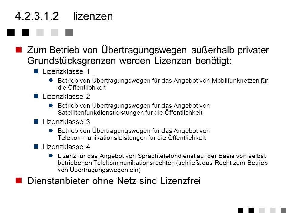 4.2.3.1.2 lizenzen Zum Betrieb von Übertragungswegen außerhalb privater Grundstücksgrenzen werden Lizenzen benötigt: