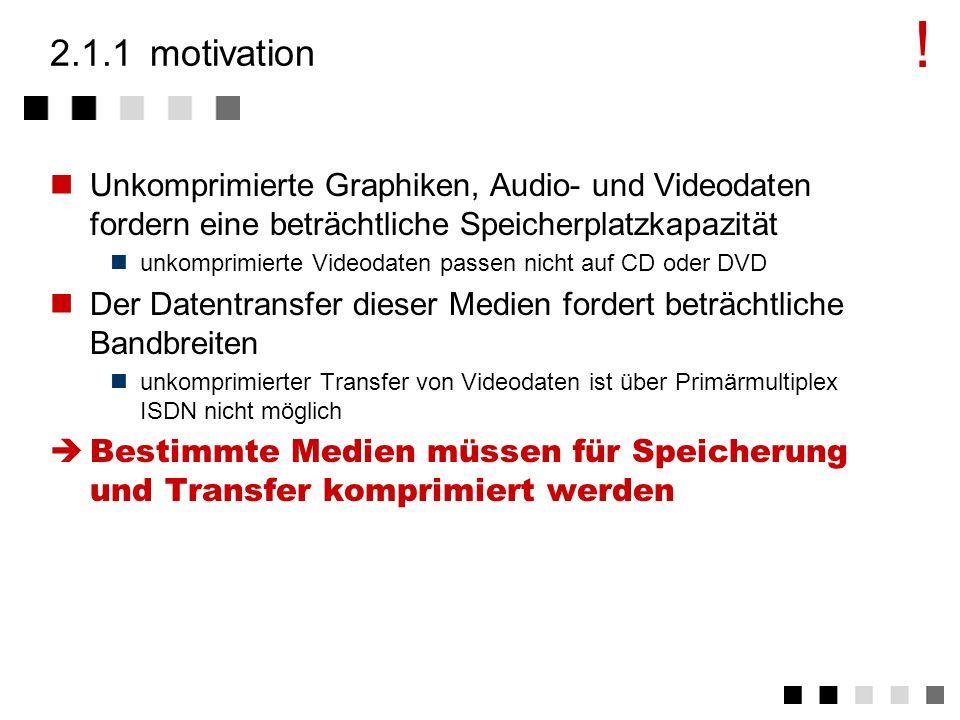 ! 2.1.1 motivation. Unkomprimierte Graphiken, Audio- und Videodaten fordern eine beträchtliche Speicherplatzkapazität.