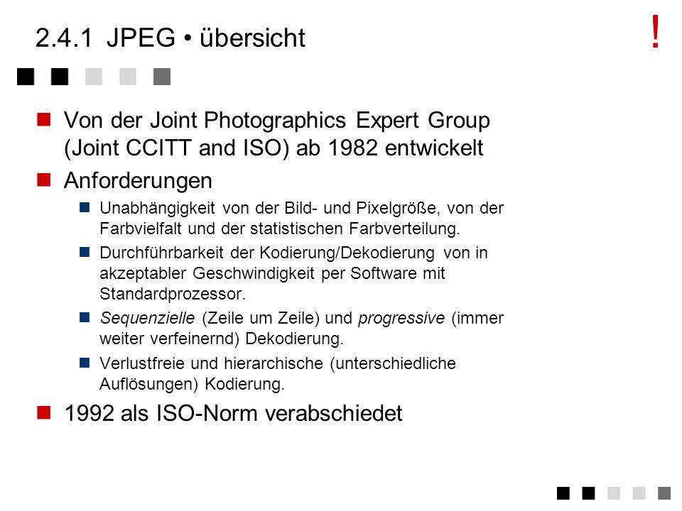! 2.4.1 JPEG • übersicht. Von der Joint Photographics Expert Group (Joint CCITT and ISO) ab 1982 entwickelt.