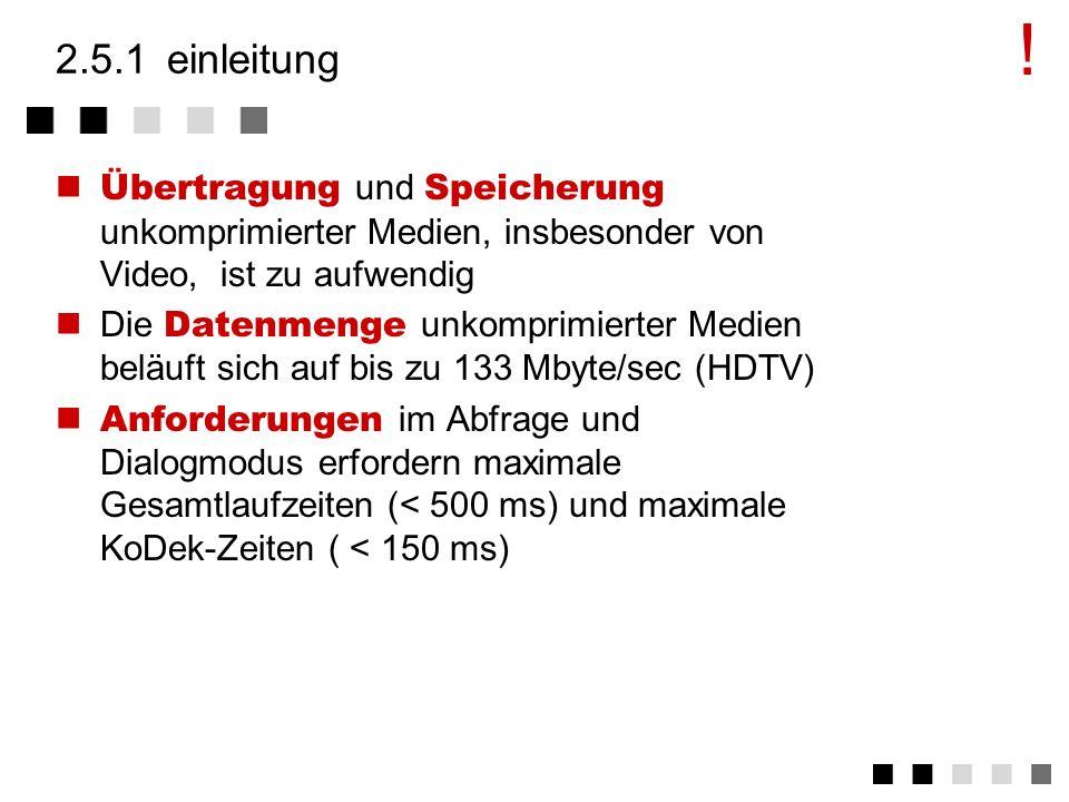 ! 2.5.1 einleitung. Übertragung und Speicherung unkomprimierter Medien, insbesonder von Video, ist zu aufwendig.