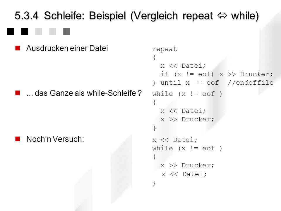 5.3.4 Schleife: Beispiel (Vergleich repeat  while)