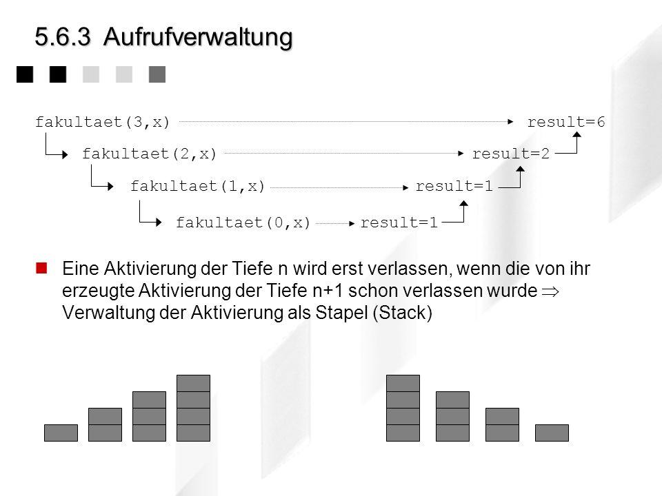 5.6.3 Aufrufverwaltung fakultaet(3,x) result=6. fakultaet(2,x) result=2. fakultaet(1,x) result=1.
