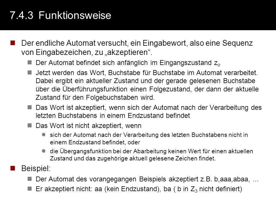 """7.4.3 Funktionsweise Der endliche Automat versucht, ein Eingabewort, also eine Sequenz von Eingabezeichen, zu """"akzeptieren ."""