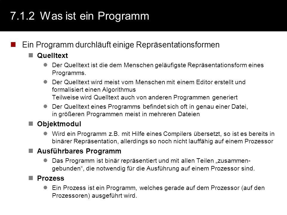7.1.2 Was ist ein Programm Ein Programm durchläuft einige Repräsentationsformen. Quelltext.