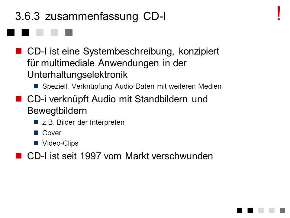 ! 3.6.3 zusammenfassung CD-I. CD-I ist eine Systembeschreibung, konzipiert für multimediale Anwendungen in der Unterhaltungselektronik.