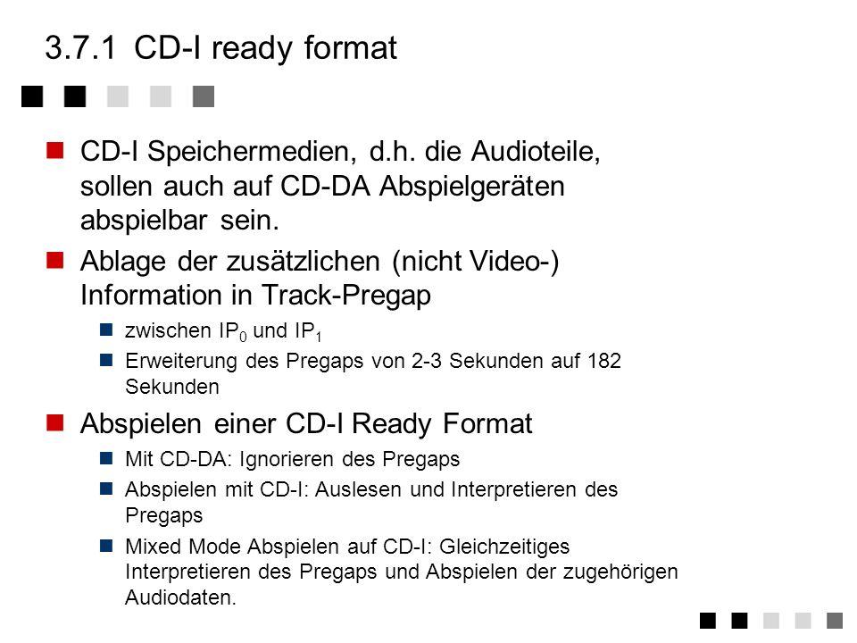 3.7.1 CD-I ready format CD-I Speichermedien, d.h. die Audioteile, sollen auch auf CD-DA Abspielgeräten abspielbar sein.