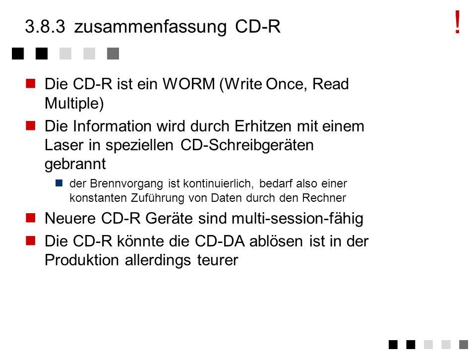 ! 3.8.3 zusammenfassung CD-R. Die CD-R ist ein WORM (Write Once, Read Multiple)