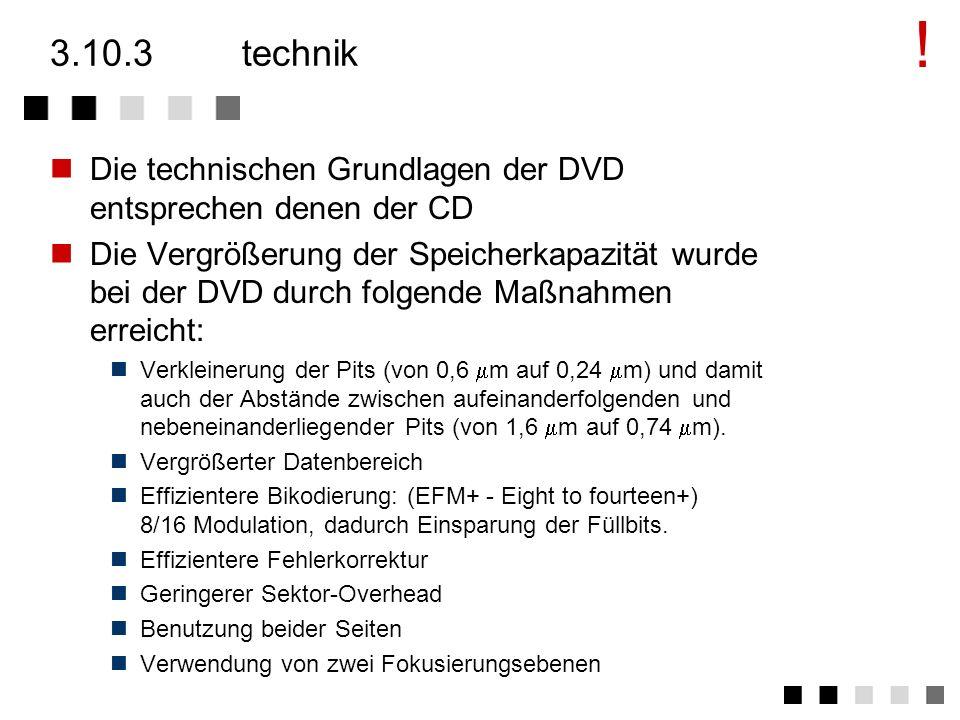 ! 3.10.3 technik. Die technischen Grundlagen der DVD entsprechen denen der CD.