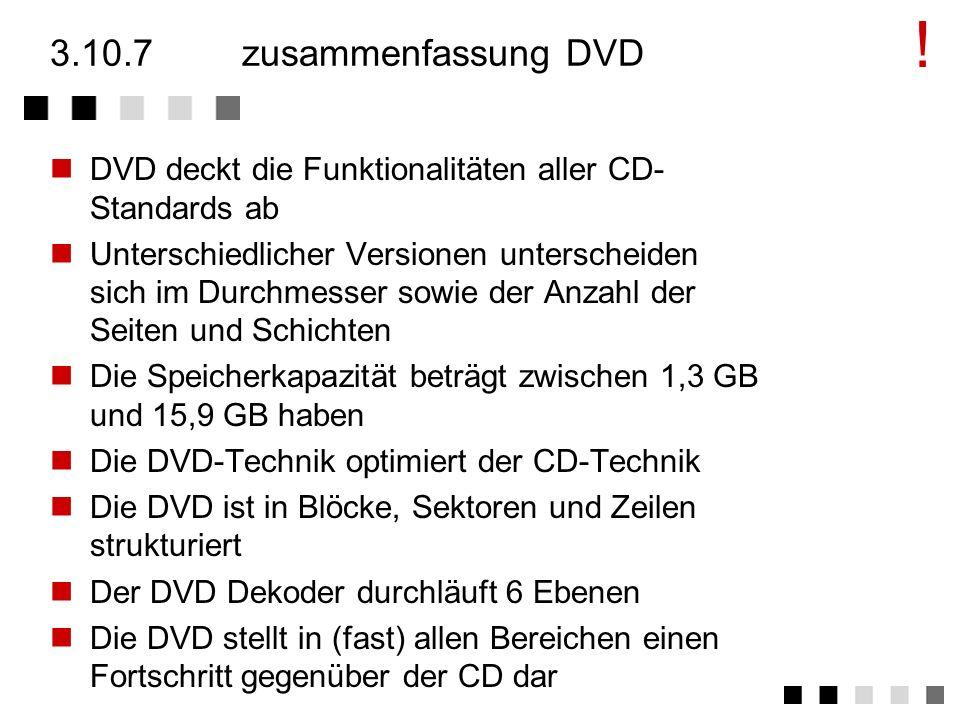 ! 3.10.7 zusammenfassung DVD. DVD deckt die Funktionalitäten aller CD-Standards ab.