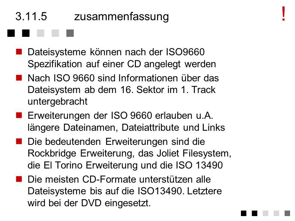! 3.11.5 zusammenfassung. Dateisysteme können nach der ISO9660 Spezifikation auf einer CD angelegt werden.