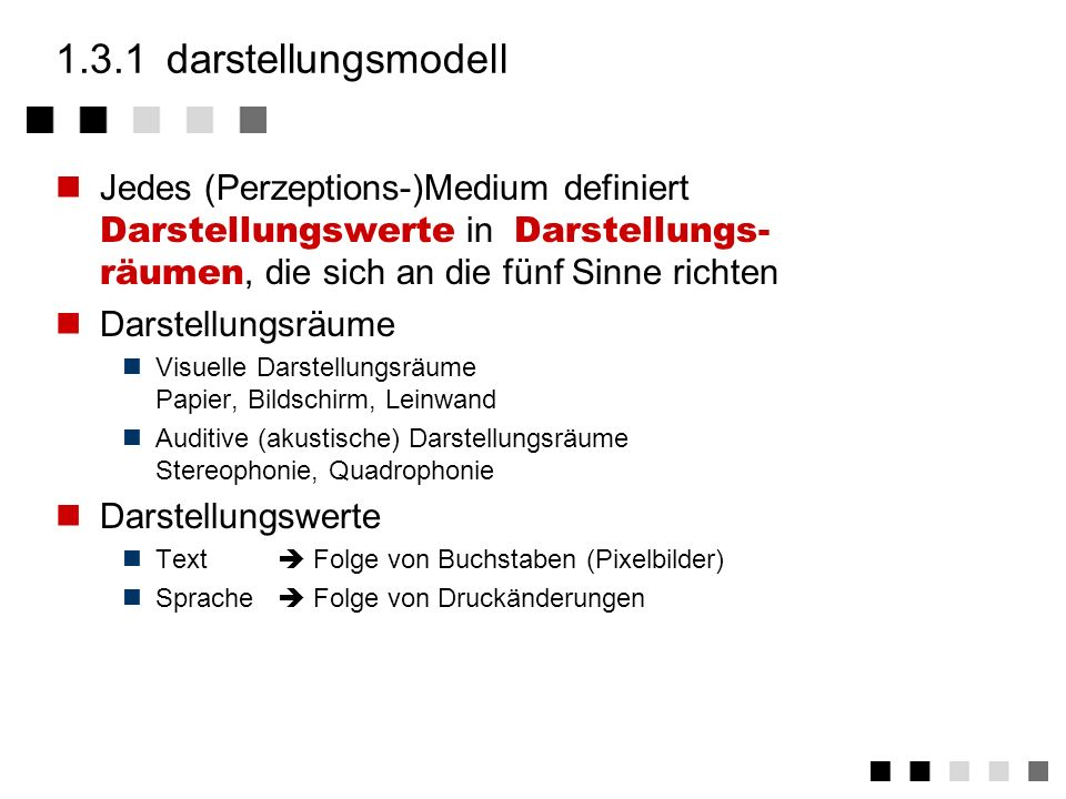 1.3.1 darstellungsmodell Jedes (Perzeptions-)Medium definiert Darstellungswerte in Darstellungs-räumen, die sich an die fünf Sinne richten.