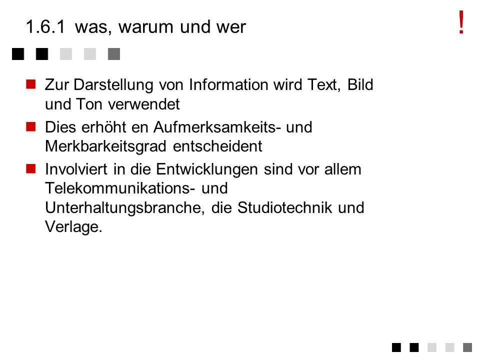 ! 1.6.1 was, warum und wer. Zur Darstellung von Information wird Text, Bild und Ton verwendet.