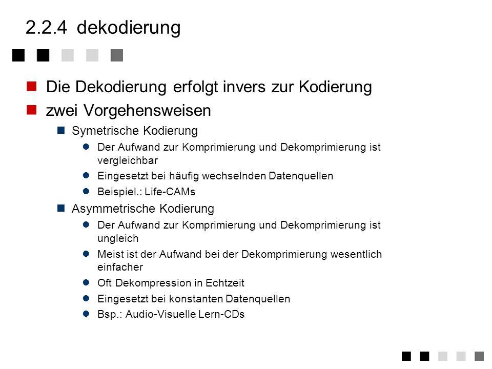 2.2.4 dekodierung Die Dekodierung erfolgt invers zur Kodierung