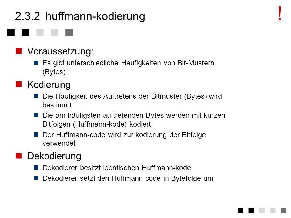 ! 2.3.2 huffmann-kodierung Voraussetzung: Kodierung Dekodierung