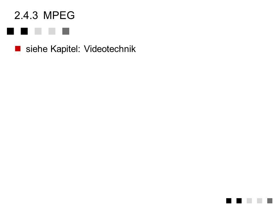 2.4.3 MPEG siehe Kapitel: Videotechnik
