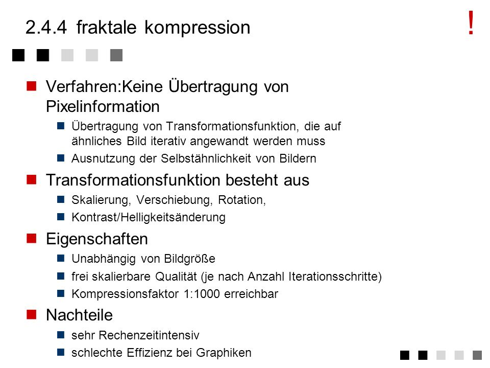 ! 2.4.4 fraktale kompression. Verfahren:Keine Übertragung von Pixelinformation.