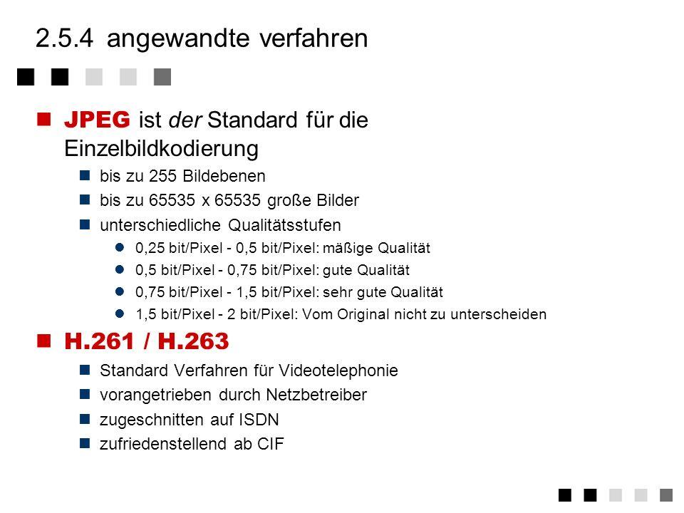 2.5.4 angewandte verfahren JPEG ist der Standard für die Einzelbildkodierung. bis zu 255 Bildebenen.