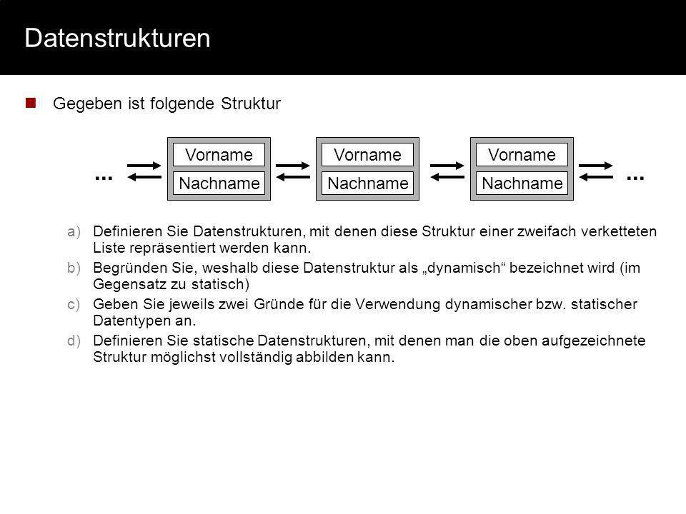 Datenstrukturen ... Gegeben ist folgende Struktur Vorname Nachname