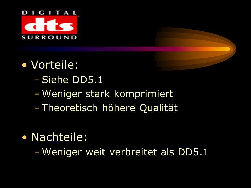 Vorteile: Nachteile: Siehe DD5.1 Weniger stark komprimiert