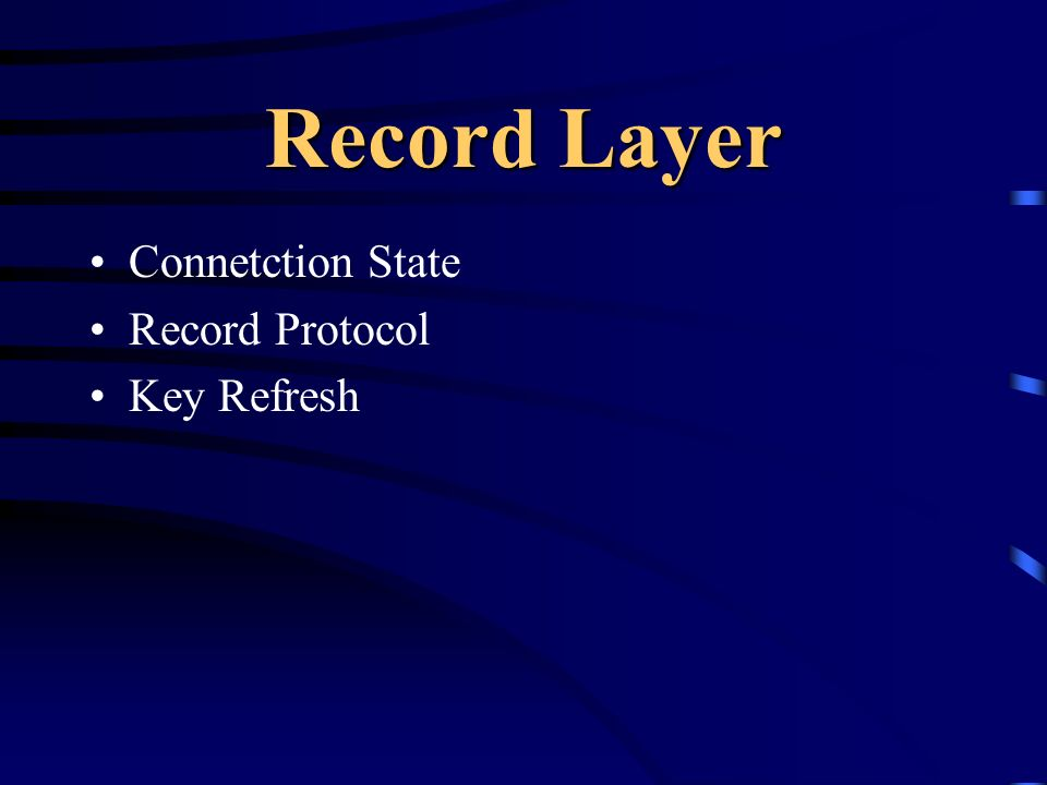 Record Layer Connetction State Record Protocol Key Refresh