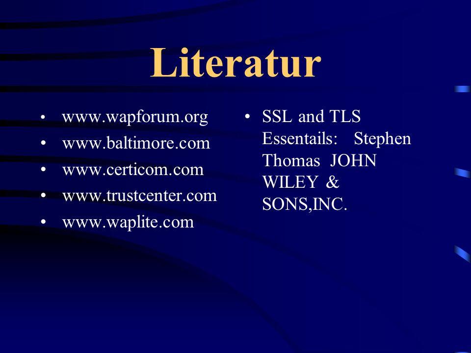 Literatur www.wapforum.org. www.baltimore.com. www.certicom.com. www.trustcenter.com. www.waplite.com.