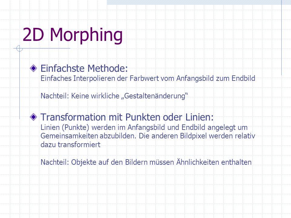"""2D Morphing Einfachste Methode: Einfaches Interpolieren der Farbwert vom Anfangsbild zum Endbild Nachteil: Keine wirkliche """"Gestaltenänderung"""
