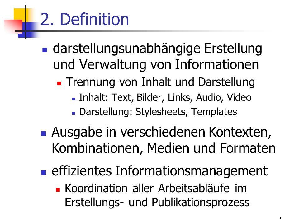 2. Definition darstellungsunabhängige Erstellung und Verwaltung von Informationen. Trennung von Inhalt und Darstellung.